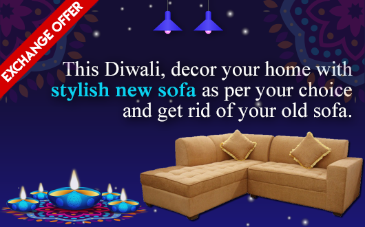 This Diwali, decor your home with stylish new sofa as per your choice and get rid of your old sofa.